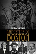 Gangsters of Boston by George Hassett