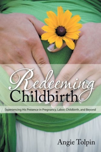 redeeming-childbirth-experiencing-his-presence-in-pregnancy-labor-childbirth-and-beyond