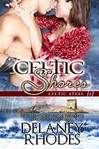 Celtic Shores (Celtic Steel, #2) by Delaney…