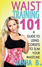 Waist Training 101: A Guide to Using Corsets…