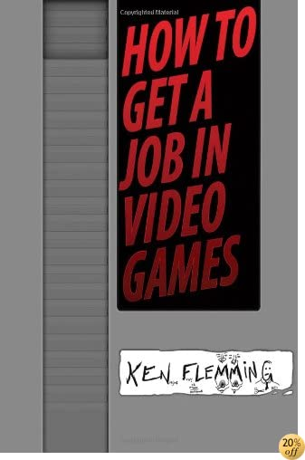 How to Get a Job in Video Games: Gain the Competitive Advantage to Get Hired Faster and More Often for Your Dream Job, or The Business of Game Development and How to Earn a Living in a Creative Industry