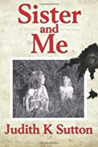 Sister and Me by Judith K Sutton