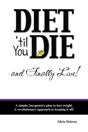 diet-til-you-die-and-finally-live-a-simple-inexpensive-plan-to-lose-weight-a-revolutionary-approach-to-keeping-it-off