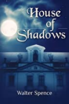 House of Shadows: 1 by Walter Spence