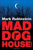 Mad Dog House by Mark Rubinstein