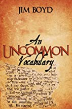 An Uncommon Vocabulary by Jim Boyd Jr