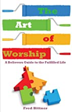 The Art of Worship by Fred W Bittner