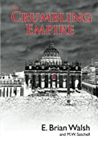 The Crumbling Empire by E. Brian Walsh