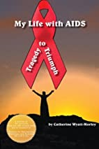 My Life with AIDS, Tragedy to Triumph by…