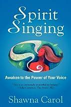 Spirit Singing: Awaken to the Power of Your…