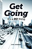 Anderson, John L: Get Going: It's a DO Thing