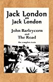 London, Jack: Jack London on Jack London: John Barleycorn and the Road