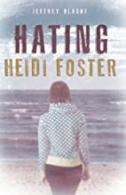 Hating Heidi Foster by Jeffrey Blount