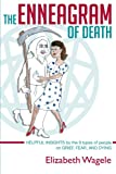 Wagele, Elizabeth: The Enneagram of Death: Helpful insights by the 9 types of people on grief, fear, and dying