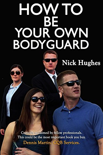how-to-be-your-own-bodyguard-self-defense-for-men-women-from-a-lifetime-of-protecting-clients-in-hostile-environments-volume-1