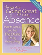 Things Are Going Great In My Absence by Lola…