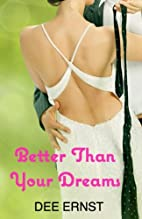 Better Than Your Dreams by Dee Ernst