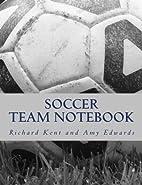 Soccer Team Notebook by Richard Kent PhD