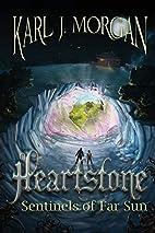 Heartstone: Sentinels of Far Sun by Karl J.…