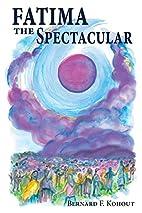 Fatima the Spectacular by Bernard F. Kohout