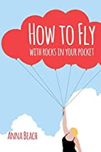How To Fly With Rocks In Your Pocket by Anna…