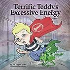 Terrific Teddy's Excessive Energy…