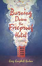 Burning Down the Fireproof Hotel: An…