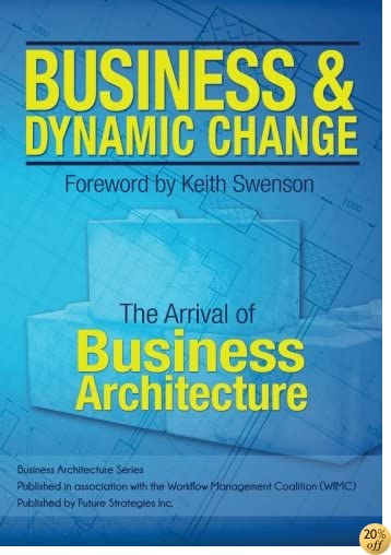 Business and Dynamic Change: The Arrival of Business Architecture