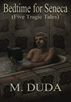 Bedtime for Seneca: Five Tragic Tales by M.…