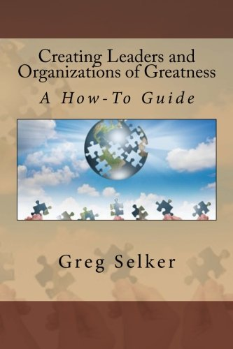 creating-leaders-and-organizations-of-greatness-a-how-to-guide