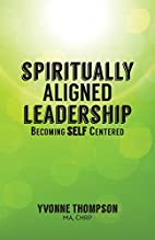 Spiritually Aligned Leadership by Yvonne…