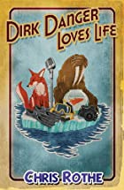 Dirk Danger Loves Life by Chris Rothe