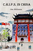 C.H.I.P.S. in China by Jim Williams