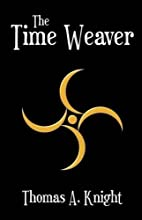 The Time Weaver by Thomas A Knight
