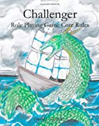 Challenger Role Playing Game Core Rules by…