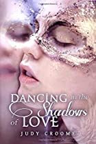 Dancing in the Shadows of Love by Judy…