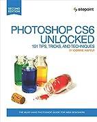 Photoshop CS6 Unlocked: 101 Tips, Tricks,…