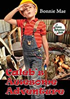 Caleb's Awesome Adventure by Bonnie Mae