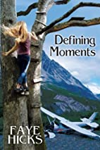 Defining Moments by Faye Hicks
