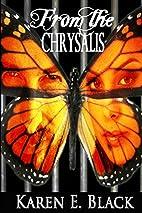 From the Chrysalis by Karen E. Black