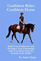 Confident Rider Confident Horse by Anne Gage
