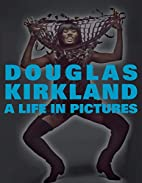 A Life in Pictures: The Douglas Kirkland…