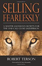 Selling Fearlessly: A Master Salesman's…