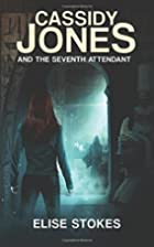 Cassidy Jones and the Seventh Attendant…