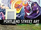 Portland Street Art Volume One: A Visual…
