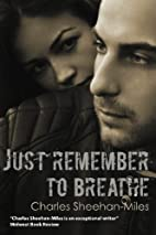Just Remember to Breathe by Charles…