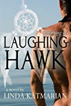 Dreaming of Laughing Hawk by Linda Katmarian