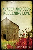 Murder and God's Redeeming Love by Mickel E.…