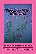 The Boy Who Met God by Penelope Kahler Swan