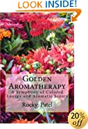 Golden Aromatherapy A Symphony of Colored Energy and Aromatic Scents: A Symphony of Colored Energy and Aromatic Scents